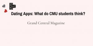 Dating Apps: What Do CMU Students Think?