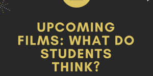 Upcoming Films: What Do Students Think?