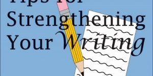 Tips To Help Strengthen Your Writing